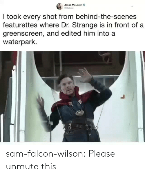 behind the scenes: Jesse McLaren  I took every shot from behind-the-scenes  featurettes where Dr. Strange is in front of a  greenscreen, and edited him into a  waterpark. sam-falcon-wilson: Please unmute this
