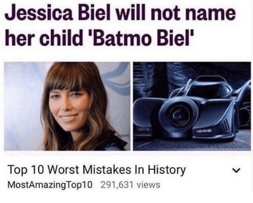 "History, Jessica Biel, and Mistakes: Jessica Biel will not name  her child 'Batmo Biel""  C.  Top 10 Worst Mistakes In History  MostAmazingTop10 291,631 views"