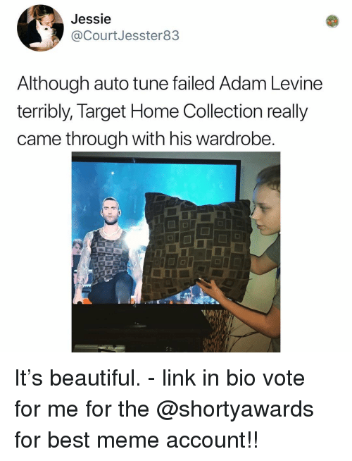 best meme: Jessie  @CourtJesster83  Although auto tune failed Adam Levine  terribly, Target Home Collection really  came through with his wardrobe It's beautiful. - link in bio vote for me for the @shortyawards for best meme account!!