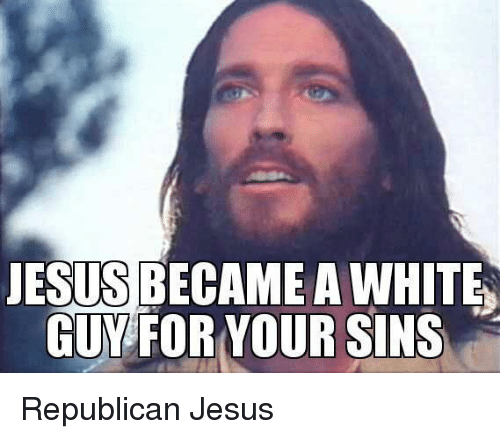 [Image: jesus-becamea-whites-guy-for-your-sins-r...666658.png]