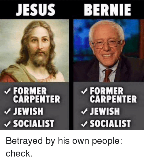 Jesus, Memes, and Jewish: JESUS  BERNIE  FORMER  FORMER  CARPENTER  CARPENTER  JEWISH  JEWISH  SOCIALIST  SOCIALIST Betrayed by his own people: check.