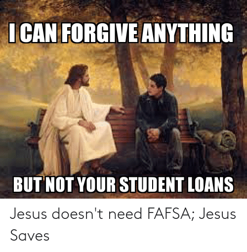 FAFSA: Jesus doesn't need FAFSA; Jesus Saves