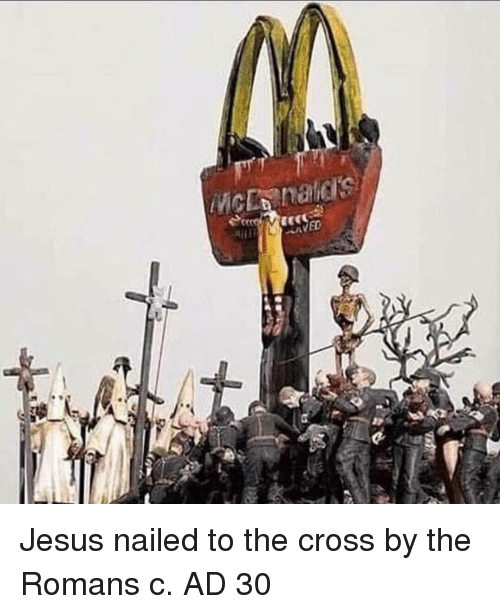 romans: Jesus nailed to the cross by the Romans c. AD 30