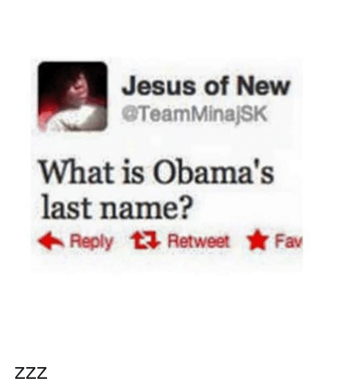 Jesus, Tumblr, and What Is: Jesus of New  @TeamMinajSK  What is Obama's  last name?  Reply t Retweet Fav zzz