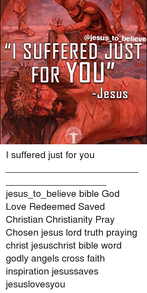 "God, Jesus, and Love: @jesus to believe  ""I SUFFERED JUST  FOR YOU  desusS  Jesus I suffered just for you ____________________________________________ jesus_to_believe bible God Love Redeemed Saved Christian Christianity Pray Chosen jesus lord truth praying christ jesuschrist bible word godly angels cross faith inspiration jesussaves jesuslovesyou"
