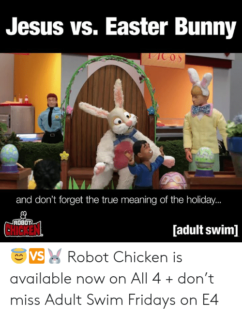 fridays: Jesus vs. Easter Bunny  and don't forget the true meaning of the holiday.  ROBOT  CHICKEN  [adult swim] 😇🆚🐰  Robot Chicken is available now on All 4 + don't miss Adult Swim Fridays on E4