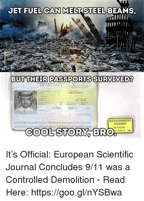 9/11, Memes, and Jets: JET FUEL CAN MELT STEEL BEAMS  BUT THEIR PASSPORTS SURVIVED?  Control Numbe  20003267080204  RIYADH  Visa Type icla  SATAM MA  Passport Number  Nationally  SARB  B559583  M 28JUN1976  Expiration Dato  21NOV2000  20 Nov 2002  001  402 40372  GOVERNMENT  EXHIBIT  B 5 59 583 SAU 606 28 3MO 01 121 5B3 102 D 9 B09 D 742 00  WT00001  COOL STORY  BRO%  91-455-A It's Official: European Scientific Journal Concludes 9/11 was a Controlled Demolition - Read Here: https://goo.gl/nYSBwa