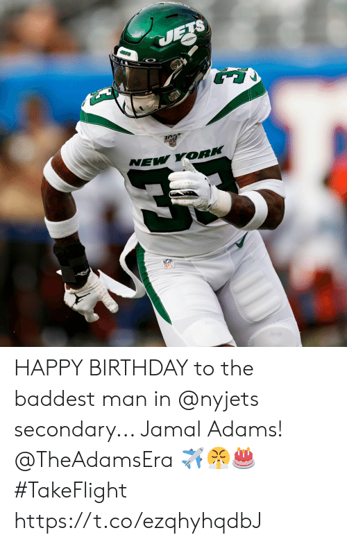 jamal: JETS  ETS  NEL  NEW YORK HAPPY BIRTHDAY to the baddest man in @nyjets secondary... Jamal Adams! @TheAdamsEra ✈️😤🎂  #TakeFlight https://t.co/ezqhyhqdbJ