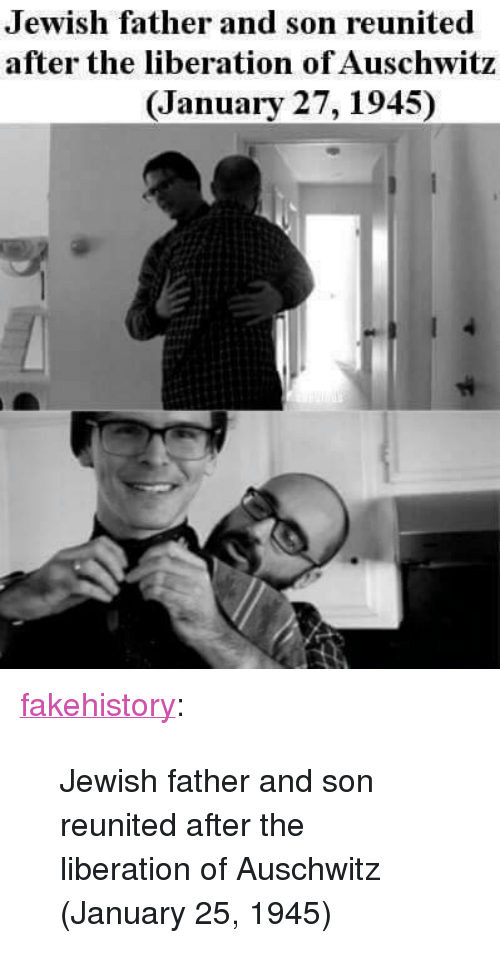 """Auschwitz: Jewish father and son reunited  after the liberation of Auschwitz  (January 27, 1945) <p><a href=""""https://fakehistory.tumblr.com/post/174367692179/jewish-father-and-son-reunited-after-the"""" class=""""tumblr_blog"""">fakehistory</a>:</p>  <blockquote><p>Jewish father and son reunited after the liberation of Auschwitz (January 25, 1945)</p></blockquote>"""