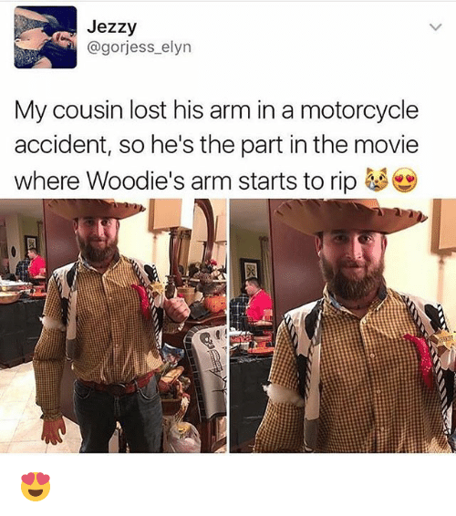 Memes, Lost, and Motorcycle: Jezzy  @gorjess elyn  My cousin lost his arm in a motorcycle  accident, so he's the part in the movie  where Woodie's arm starts to rip够 😍