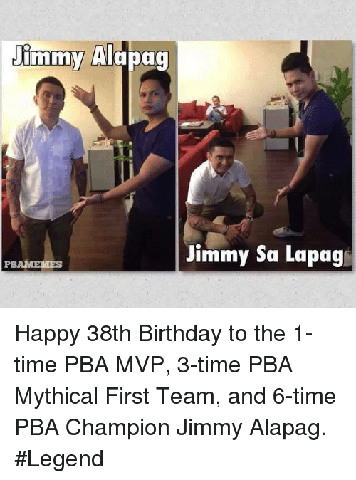 Mythic: Jhmmy  Timmy Alapag  linimw Alapag  Jimmy Sa Lapag  PBAAENIES Happy 38th Birthday to the 1-time PBA MVP, 3-time PBA Mythical First Team, and 6-time PBA Champion Jimmy Alapag. #Legend
