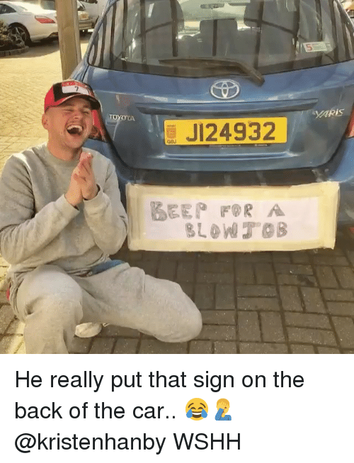 Memes, Wshh, and Back: JI24932  GBJ He really put that sign on the back of the car.. 😂🤦‍♂️ @kristenhanby WSHH