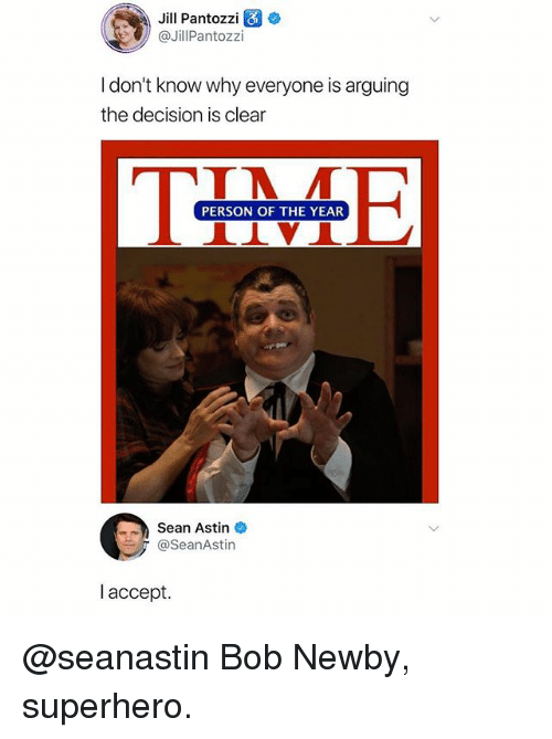 Superhero, Dank Memes, and Sean Astin: Jill Pantozzi  @JillPantozzi  I don't know why everyone is arguing  the decision is clear  PERSON OF THE YEAR  -h Sean Astin  @seanAstin  l accept. @seanastin Bob Newby, superhero.