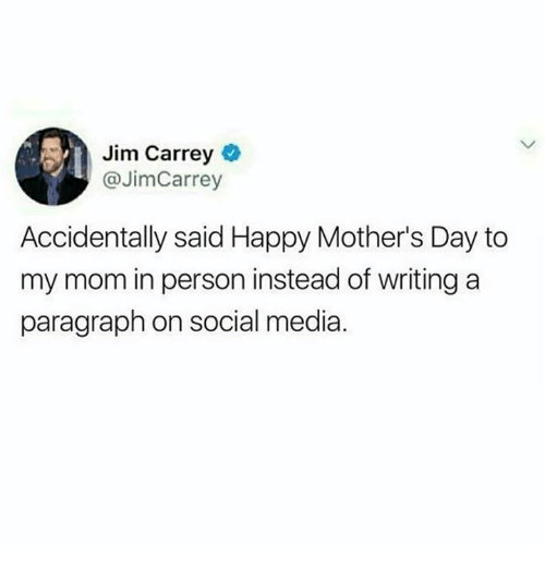 Jim Carrey, Memes, and Mother's Day: Jim Carrey  @JimCarrey  Accidentally said Happy Mother's Day to  my mom in person instead of writing a  paragraph on social media