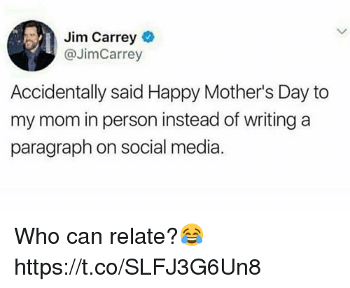 Jim Carrey, Mother's Day, and Social Media: Jim Carrey  @JimCarrey  Accidentally said Happy Mother's Day to  my mom in person instead of writing a  paragraph on social media Who can relate?😂 https://t.co/SLFJ3G6Un8