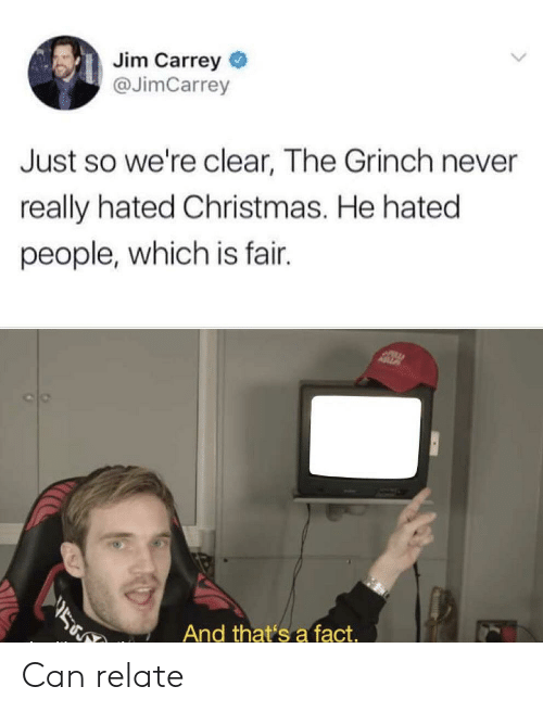 jim: Jim Carrey  @JimCarrey  Just so we're clear, The Grinch never  really hated Christmas. He hated  people, which is fair.  ASZ  ב  And that's a fact. Can relate