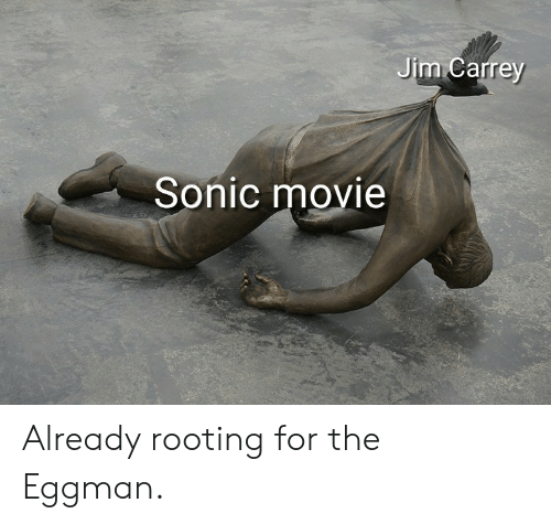 Jim Carrey: Jim Carrey  Sonic movie Already rooting for the Eggman.