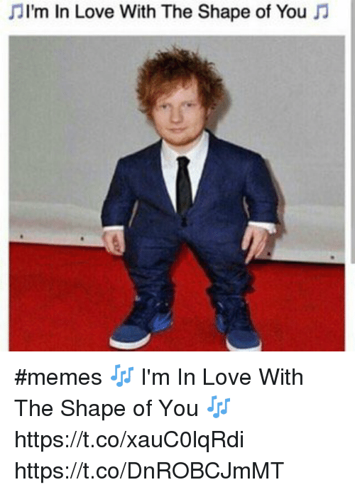 Love, Memes, and 🤖: JI'm In Love With The Shape of You J1 #memes 🎶 I'm In Love With The Shape of You 🎶 https://t.co/xauC0lqRdi https://t.co/DnROBCJmMT