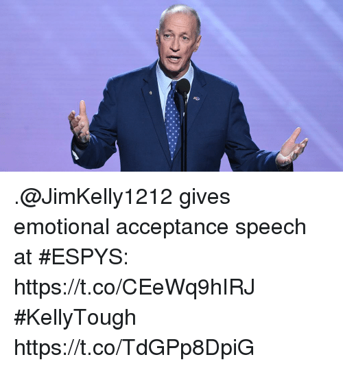 acceptance speech: .@JimKelly1212 gives emotional acceptance speech at #ESPYS: https://t.co/CEeWq9hIRJ #KellyTough https://t.co/TdGPp8DpiG