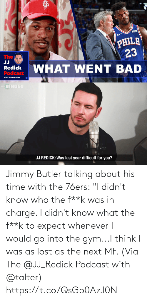 "jimmy: Jimmy Butler talking about his time with the 76ers:  ""I didn't know who the f**k was in charge. I didn't know what the f**k to expect whenever I would go into the gym...I think I was as lost as the next MF.   (Via The @JJ_Redick Podcast with @talter) https://t.co/QsGb0AzJ0N"
