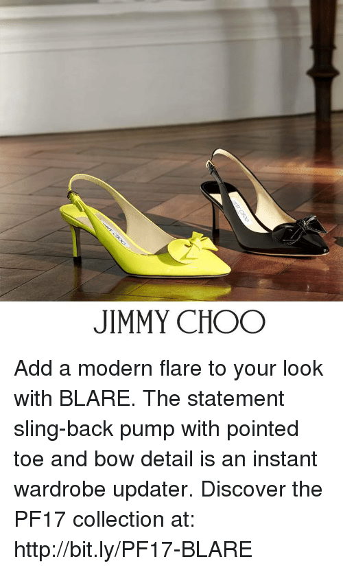 Jimmy Choo, Memes, and Discover: JIMMY CHOO Add a modern flare to your look with BLARE. The statement sling-back pump with pointed toe and bow detail is an instant wardrobe updater. Discover the PF17 collection at: http://bit.ly/PF17-BLARE