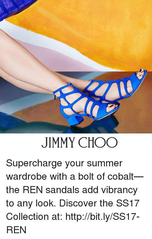 Jimmy Choo, Memes, and Summer: JIMMY CHOO Supercharge your summer wardrobe with a bolt of cobalt—the REN sandals add vibrancy to any look. Discover the SS17 Collection at: http://bit.ly/SS17-REN
