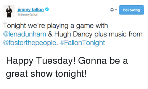 hugh dancy: jimmy fallon  @jimmyfallon  Following  Tonight we're playing a game with  @lenadunham & Hugh Dancy plus music from  @fosterthepeople. <p>Happy Tuesday! Gonna be a great show tonight!</p>