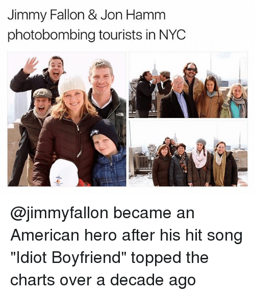 "hamm: Jimmy Fallon & Jon Hamm  photobombing tourists in NYOC @jimmyfallon became an American hero after his hit song ""Idiot Boyfriend"" topped the charts over a decade ago"