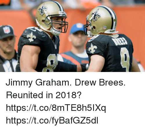 Memes, Drew Brees, and Jimmy Graham: Jimmy Graham. Drew Brees.  Reunited in 2018? https://t.co/8mTE8h5IXq https://t.co/fyBafGZ5dl