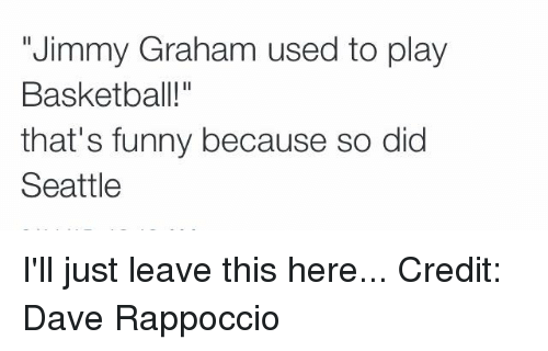 """NFL: """"Jimmy Graham used to play  Basketball!""""  that's funny because so did  Seattle I'll just leave this here... Credit: Dave Rappoccio"""