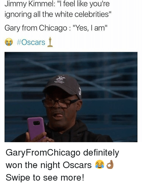 """Yes I Am: Jimmy Kimmel: """"I feel like you're  ignoring all the white celebrities""""  Gary from Chicago """"Yes, I am""""  GaryFromChicago definitely won the night Oscars 😂👌🏾 Swipe to see more!"""