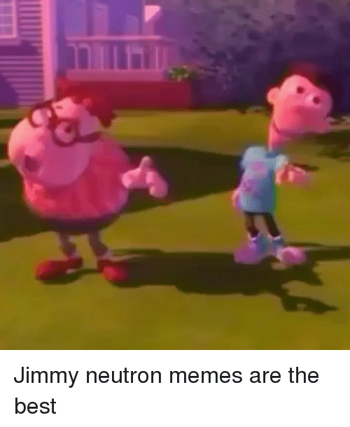 Jimmy Neutron Meme: Jimmy neutron memes are the best