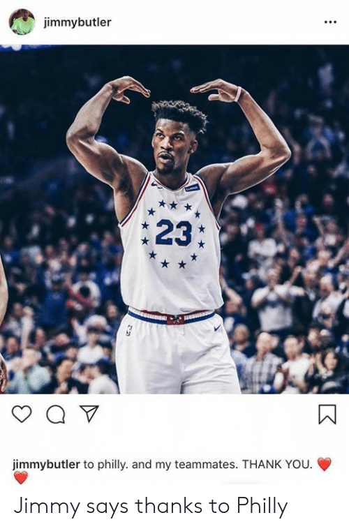 philly: jimmybutler  23:  jimmybutler to philly. and my teammates. THANK YOU. Jimmy says thanks to Philly