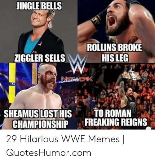 Hilarious Wwe: JINGLE BELLS  ROLLINS BROKE  ZIGGLER SELLSWHIS LEG  SHEAMUS LOST HISTO ROMAN  CHAMPIONSHIP FREAKING REIGNS 29 Hilarious WWE Memes | QuotesHumor.com
