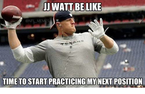 NFL: JJ WATT BE LIKE  @NFL MEMES  TIME TO START PRACTICING MY NEXT POSITION