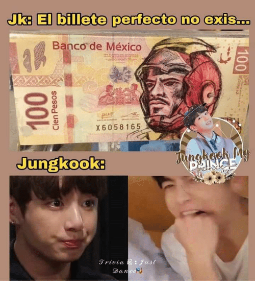 just dance: Jk: El billete perfecto no exis...  Banco de México  10  X 6058165  Tungkereh My  Jungkook:  JNCE  Trivia:Just  Dance  ERAZ  100  Cien Pesos