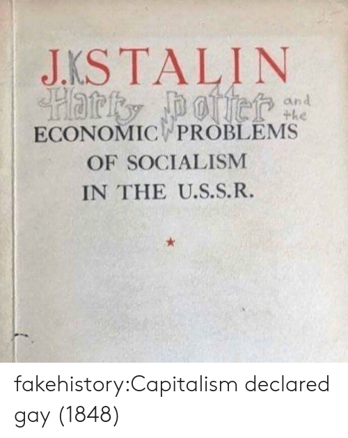 Socialism: JKSTALIN  ECONOMIC PROBLEMS  OF SOCIALISM  IN THE U.S.S.R. fakehistory:Capitalism declared gay (1848)