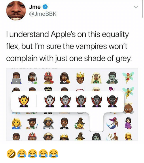 Flexing, Shade, and Grey: @JmeBBK  l understand Apple's on this equality  flex, but I'm sure the vampires won't  complain with just one shade of grey.  요  요요요요豐 🤣😂😂😂😂