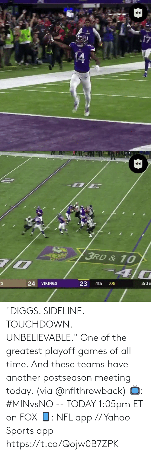 "playoff: JMULL  14   3RD & 10  24 VIKINGS  23  3rd &  :08  4th ""DIGGS. SIDELINE. TOUCHDOWN. UNBELIEVABLE.""  One of the greatest playoff games of all time. And these teams have another postseason meeting today. (via @nflthrowback)  📺: #MINvsNO -- TODAY 1:05pm ET on FOX 📱: NFL app // Yahoo Sports app https://t.co/Qojw0B7ZPK"