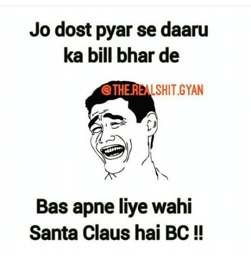 Memes, Santa Claus, and The Real: Jo dost pyar se daaru  ka bill bhar de  THE REAL SHIT GYAN  Bas apne liye wahi  Santa Claus hai BC