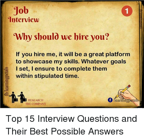 Goals, Job Interview, and Memes: Job  Interview  Why should we bire you?  If you hire me, it will be a great platform  to showcase my skills. Whatever goals  I set, I ensure to complete them  within stipulated time.  I RESEARCH  earringpeta  THE COMPANY Top 15 Interview Questions and Their Best Possible Answers