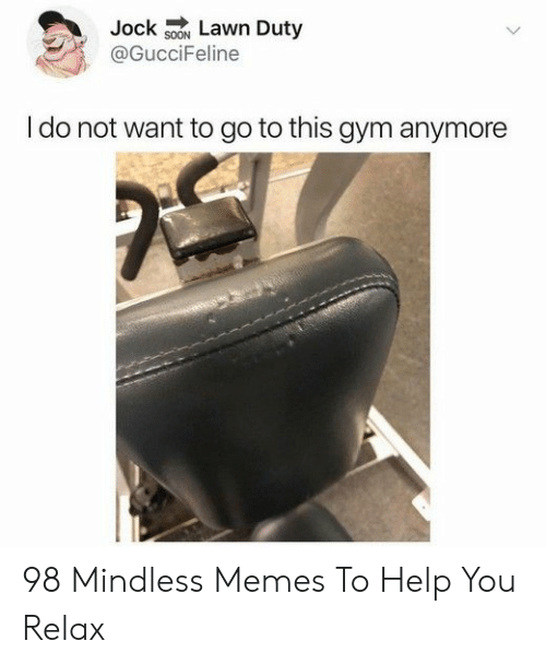 Lawn: Jock sON Lawn Duty  @GucciFeline  I do not want to go to this gym anymore 98 Mindless Memes To Help You Relax