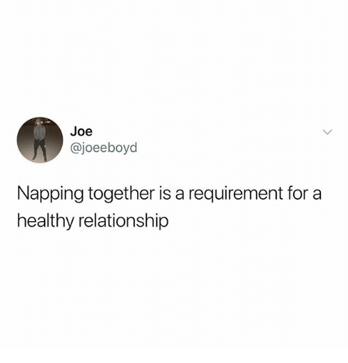 Memes, 🤖, and Joe: Joe  @joeeboyd  Napping together is a requirement for a  healthy relationship