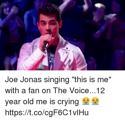 "Crying, Singing, and The Voice: Joe Jonas singing ""this is me"" with a fan on The Voice...12 year old me is crying 😭😭 https://t.co/cgF6C1vlHu"