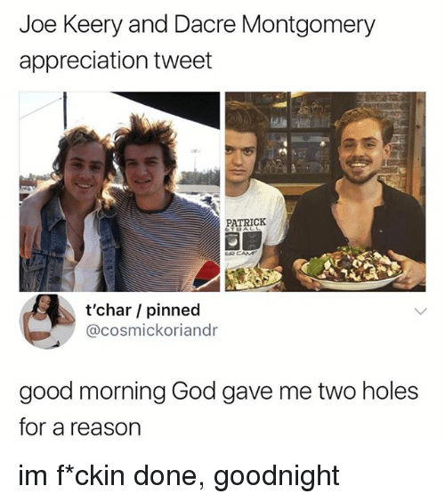 God, Memes, and Holes: Joe Keery and Dacre Montgomery  appreciation tweet  PATRICK  t'char / pinned  @cosmickoriandr  good morning God gave me two holes  for a reason im f*ckin done, goodnight