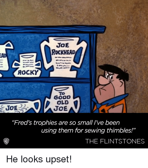 """The Flintstones: JoE  ROCKHEAD  ROCKY  TO  GOOD  OLD  JOE  JOE  """"Fred's trophies are so small ve been  using them for sewing thimbles!""""  THE FLINTSTONES He looks upset!"""