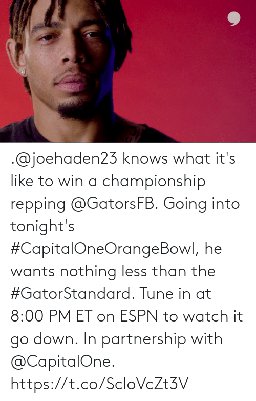 repping: .@joehaden23 knows what it's like to win a championship repping @GatorsFB.  Going into tonight's #CapitalOneOrangeBowl, he wants nothing less than the #GatorStandard. Tune in at 8:00 PM ET on ESPN to watch it go down.  In partnership with @CapitalOne. https://t.co/ScIoVcZt3V