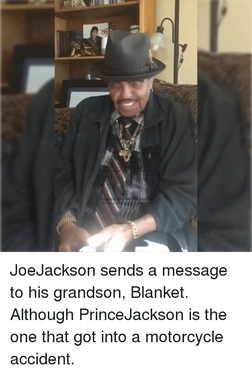 joejackson sends a message to his grandson blanket although princejackson 29005995 🔥 25 best memes about motorcycle accident motorcycle accident
