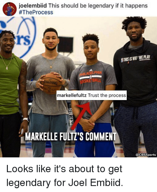 Embiid: joelembiid This should be legendary if it happens  #TheProcess  rs  SKETBALL  markellefultz Trust the process  MARK ELLE FULTTS COMMEN  @CBSSports Looks like it's about to get legendary for Joel Embiid.