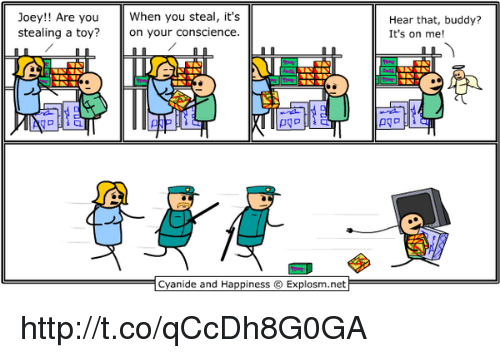 its on me: Joey!! Are you When you steal, it's  stealing a toy?on your conscience  Hear that, buddy?  It's on me!  pyo  Cyanide and Happiness © Explosm.net http://t.co/qCcDh8G0GA